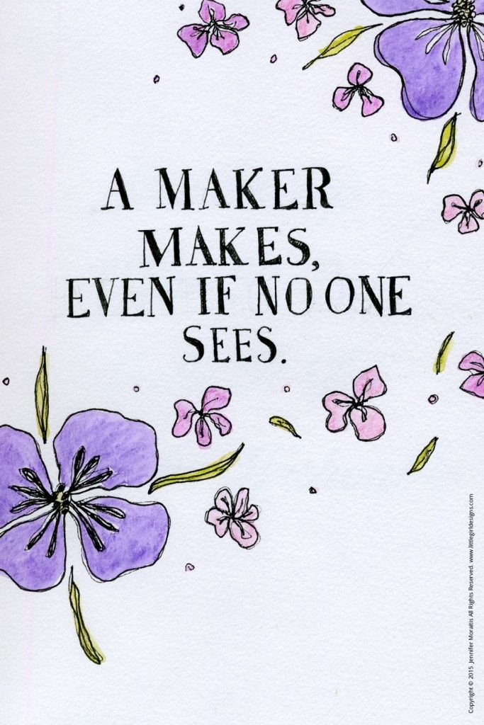 A Maker Makes - Do you love making things? Here's some encouragement to keep creating no matter what @littlegirldesigns.com