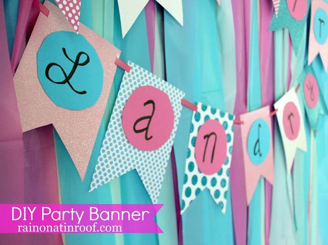DIY Birthday Party Banner Tutorial. pinning because its cute and useful, AND it is also the  first time I have ever seen someone spell there name like mine, LandrY!