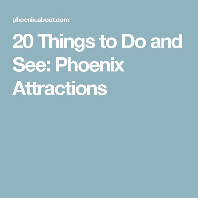 20 Things to Do and See: Phoenix Attractions