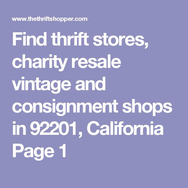 Find thrift stores, charity resale vintage and consignment shops in 92201, California Page 1