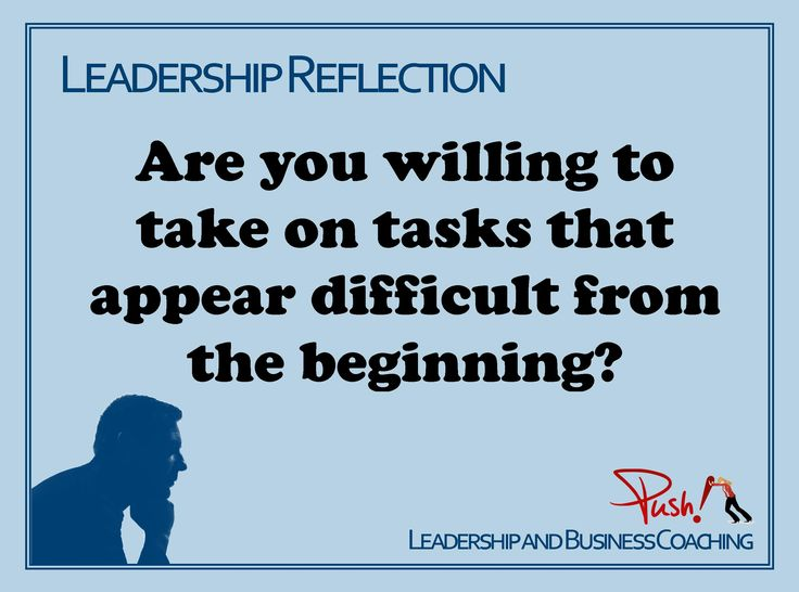 Will you take on a difficult task or do you leave it for someone else?   www.pushbusinesstraining.com #Leadership