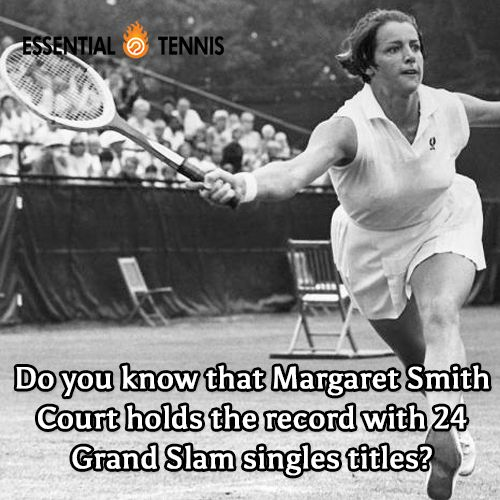 Tennis trivia: Do you know that Margaret Smith Court holds the record with 24 grand slam singles titles?