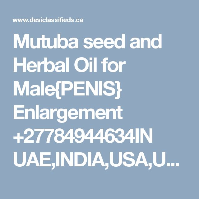 Mutuba seed and Herbal Oil for Male{PENIS} Enlargement +27784944634IN UAE,INDIA,USA,UK all -