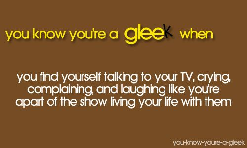 You Know You're A Gleek When... Well i havn't cried yet. I'll probalbly cry when Blaine preposes to Kurt and Kurt says yes/no