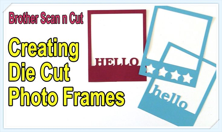 Brother Scan n Cut Tutorials: Creating Die Cut Photo Frames Using the Ca...