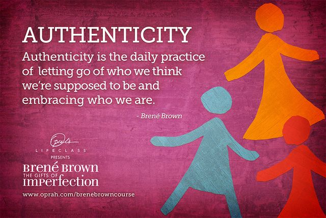 Authenticity. or letting go of who other people think we're supposed to be.