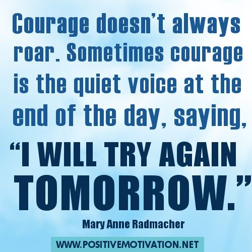 Courage Quotes - Courage doesn't always roar. Sometimes courage is the quiet voice at the end of the day