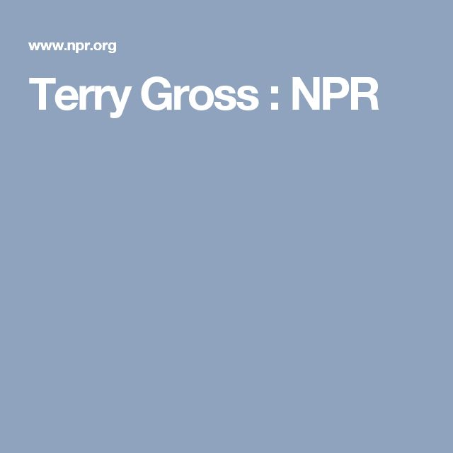 Terry Gross : NPR