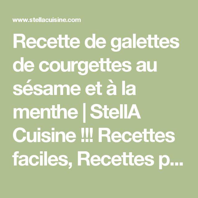 Recette de galettes de courgettes au sésame et à la menthe | StellA Cuisine !!! Recettes faciles, Recettes pas chères, Recettes rapides