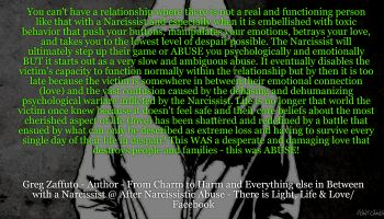 There is no reality with any relationship with a Narcissist because there is no REAL with a Narcissist – BUT there is a destructive and manipulative creature that can and will debilitate your heart and mind!