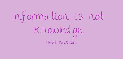 Information is not knowledge. - Share As Image