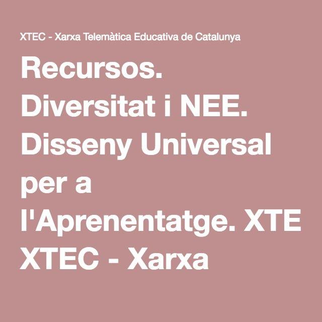 Recursos. Diversitat i NEE. Disseny Universal per a l'Aprenentatge. XTEC - Xarxa Telemàtica Educativa de Catalunya
