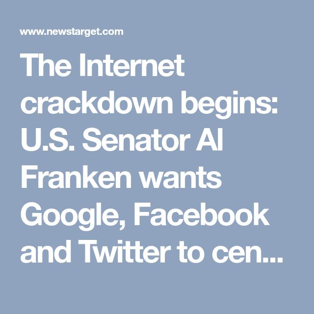 The Internet crackdown begins: U.S. Senator Al Franken wants Google, Facebook and Twitter to censor political speech