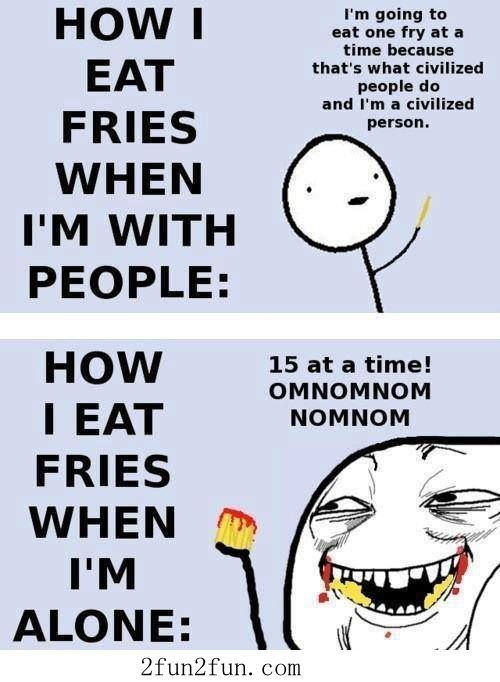 How i Eat Fries When i with people & Alone