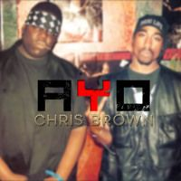 Chris Brown Ayo - 2pac,  Biggie & Busta by ♛ Brad Norman on SoundCloud