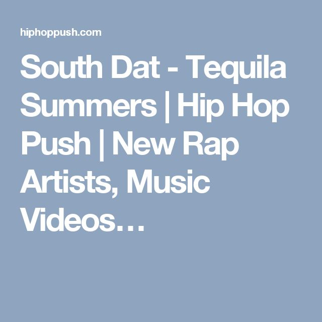 South Dat - Tequila Summers | Hip Hop Push | New Rap Artists, Music Videos…