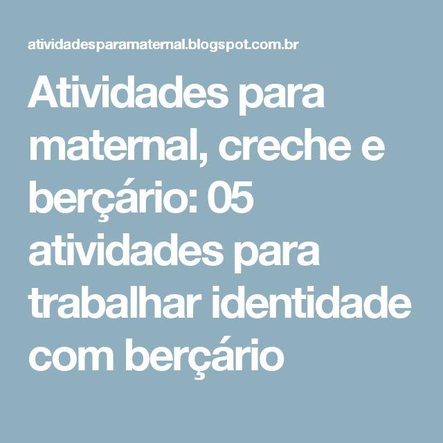 Atividades para maternal, creche e berçário: 05 atividades para trabalhar identidade com berçário