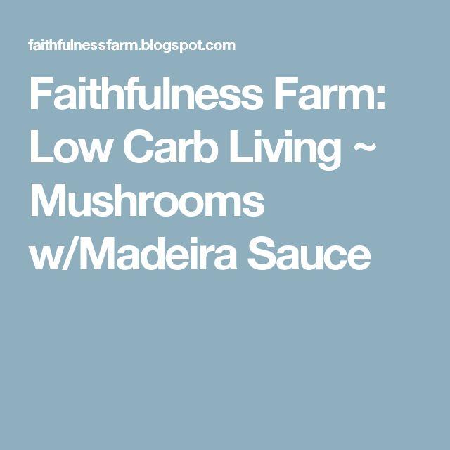 Faithfulness Farm: Low Carb Living ~ Mushrooms w/Madeira Sauce