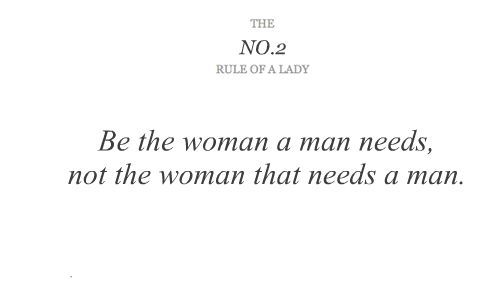 Be THE woman a man needs, not the woman that NEEDS a man.
