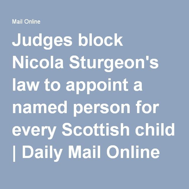 Judges block Nicola Sturgeon's law to appoint a named person for every Scottish child.  Daily Mail Online