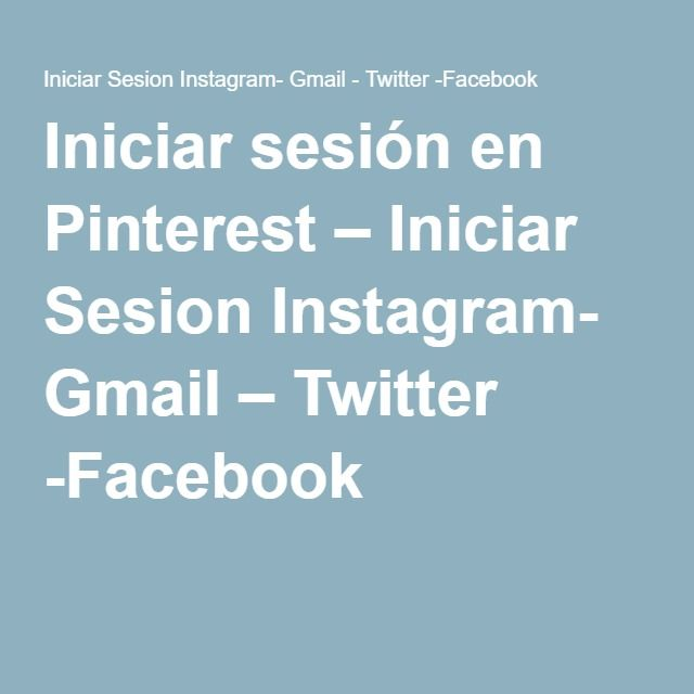 Iniciar sesión en Pinterest – Iniciar Sesion Instagram- Gmail – Twitter -Facebook