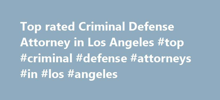 Top rated Criminal Defense Attorney in Los Angeles #top #criminal #defense #attorneys #in #los #angeles http://dating.nef2.com/top-rated-criminal-defense-attorney-in-los-angeles-top-criminal-defense-attorneys-in-los-angeles/  # California Criminal Defense Center California Criminal Defense Center is a Southern California law office that exclusively practices DUI Defense and Criminal Defense throughout all major counties of Southern California. Every one of our clients at California Criminal…