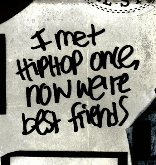 I met hip hop once, now we're best friends.