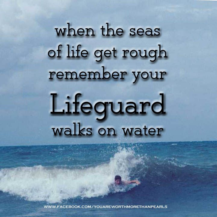 Your Lifeguard walks on water! ~Encouragement, Love and the Truth of God's Word for Women of all Ages and Backgrounds ... www.facebook.com/YouAreWorthMoreThanPearls