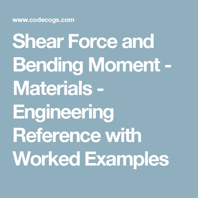 Shear Force and Bending Moment - Materials - Engineering Reference with Worked Examples
