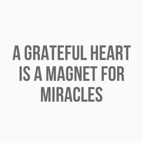 So true! A greatful heart is a magnet for miracles!