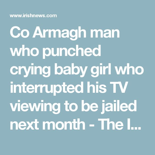 Co Armagh man who punched crying baby girl who interrupted his TV viewing to be jailed next month - The Irish News