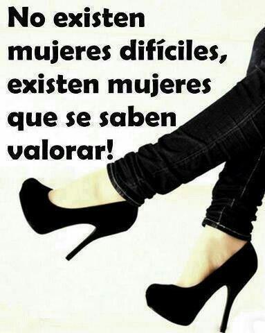 No existen mujeres difíciles, existen mujeres que se saben valorar! a valorarse chicas! #frases