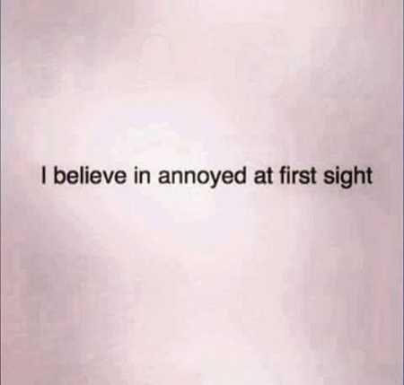 I believe in arrogant at first sight no joke bro.