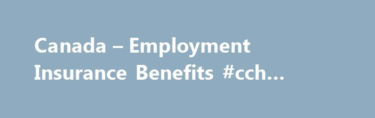 Canada – Employment Insurance Benefits #cch #insurance http://kenya.nef2.com/canada-employment-insurance-benefits-cch-insurance/  # Canada – Employment Insurance Benefits On September 16, 2009, the Government of Canada introduced Bill C-50, An Act to amend the Employment Insurance Act and to increase benefits. This legislation would temporarily provide additional Employment Insurance (EI) regular benefits to unemployed long-tenured workers, who have paid EI premiums for a significant period…