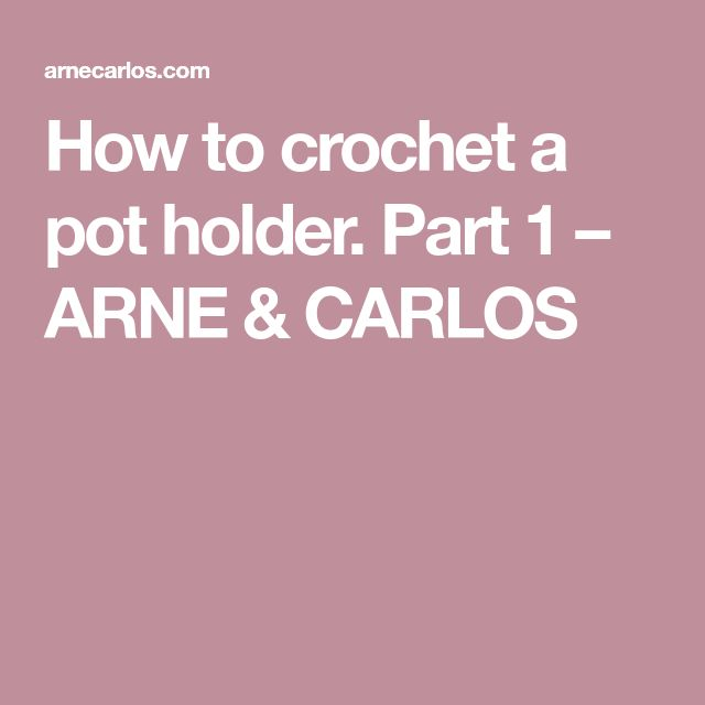 How to crochet a pot holder. Part 1 – ARNE & CARLOS