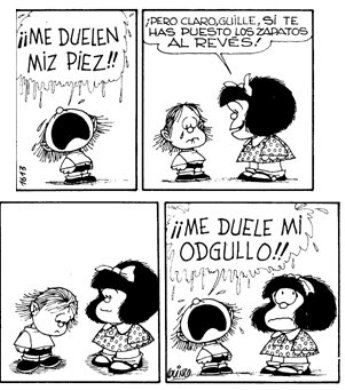 "Mafalda:  Guille: ""my feet are hurting me.  ""Of course, they are.  Your shoes are on backwards."" ""My pride is hurting me!"""