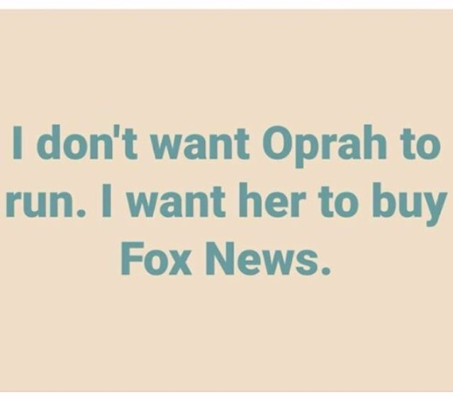 OMG!! They would all but Die if she did. These Hateful People still aren't over the election of President Obama (the Black Guy) and to have a Filthy Rich BLACK WOMAN buy their Propaganda Machine will push them right over the edge!!! BUY OPRAH, BUY!!