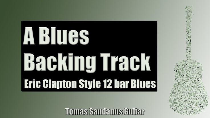 Backing Track Eric Clapton Style A Blues 12 Bar Shuffle with Chords and A Blues Scale