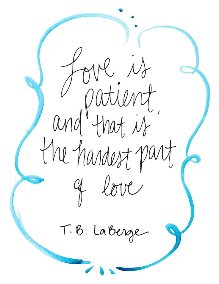 Love is patient, and that is the hardest part of love. - T.B. LaBerge