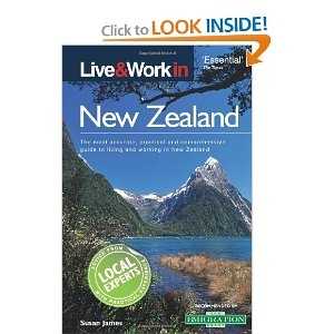 Live & Work in New Zealand: The Most Accurate, Practical and Comprehensive Guide to Living and Working In New Zealand