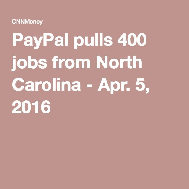 PayPal pulls 400 jobs from North Carolina - Apr. 5, 2016
