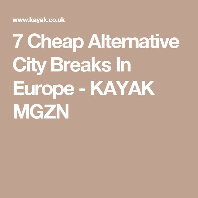 7 Cheap Alternative City Breaks In Europe - KAYAK MGZN