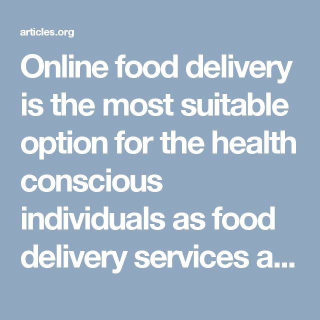 Online food delivery is the most suitable option for the health conscious individuals as food delivery services are equipped with special bags that are known to keep the warmth and freshness of food as it is delivered.