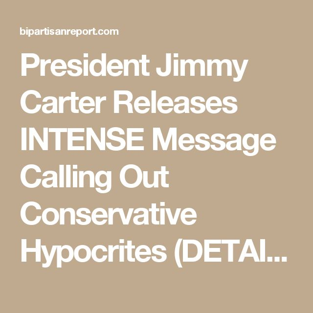 President Jimmy Carter Releases INTENSE Message Calling Out Conservative Hypocrites (DETAILS)