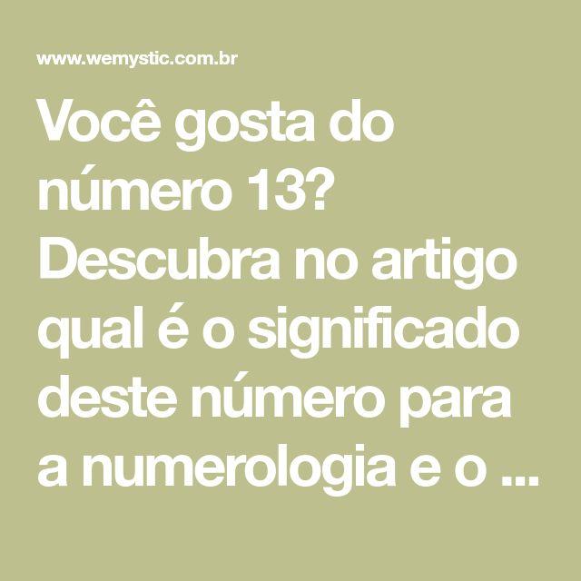 Você gosta do número 13? Descubra no artigo qual é o significado deste número para a numerologia e o que gostar do número 13 quer dizer sobre sua personalidade