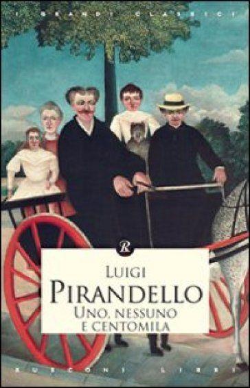 Uno, nessuno e centomila - Luigi Pirandello