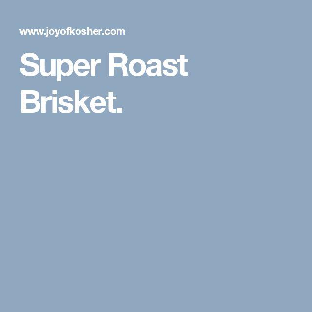 Super Roast Brisket.