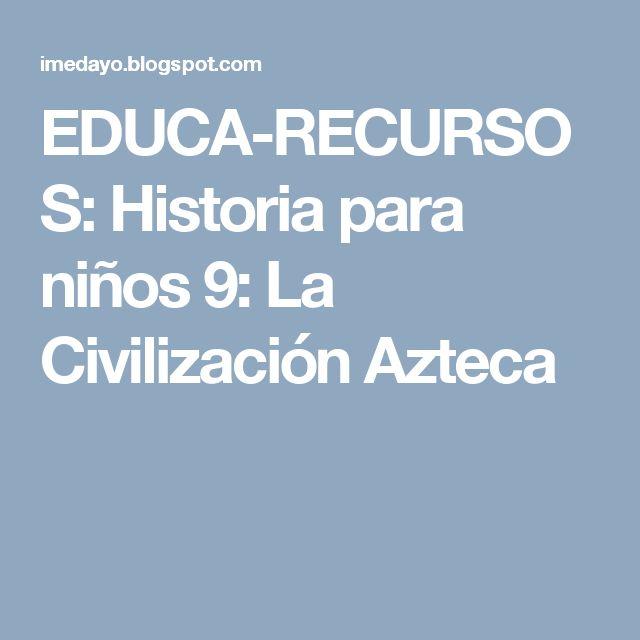 EDUCA-RECURSOS: Historia para niños 9: La Civilización Azteca