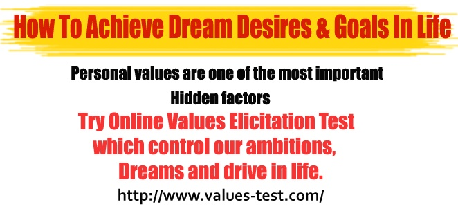 Personal values are one of the most important hidden factors which control our ambitions, dreams and drive in life.