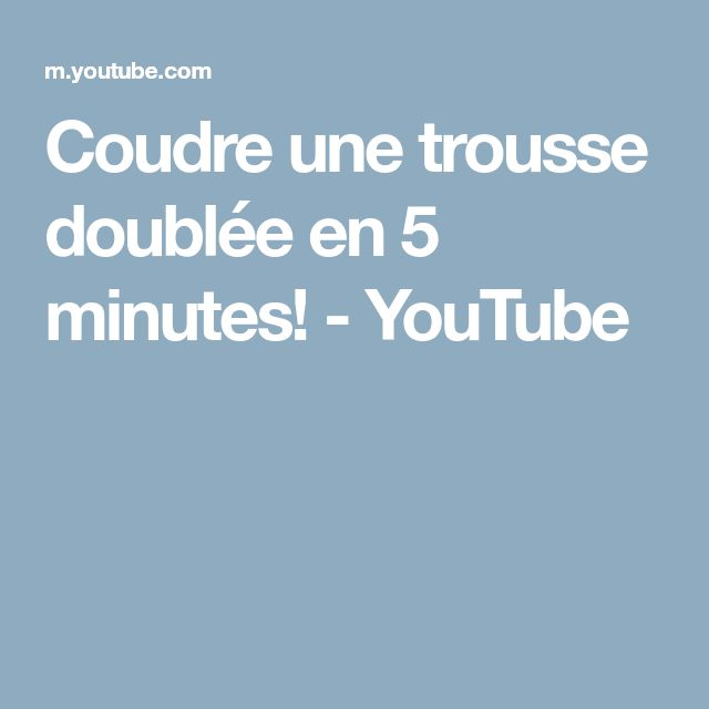 Coudre une trousse doublée en 5 minutes! - YouTube